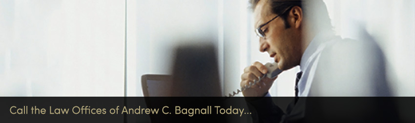 Call the Law Offices of Andrew C. Bagnall Today!